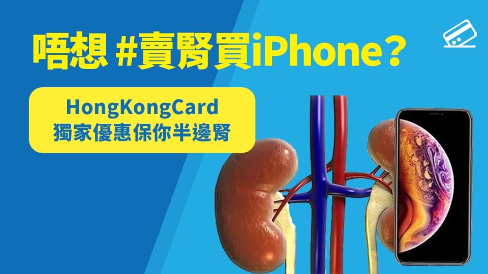 唔想賣腎買iPhone? HongKongCard獨家優惠保你半邊腎